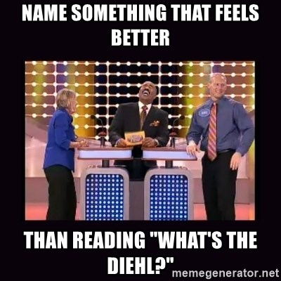 "FamilyFeud - name something that feels better than reading ""What's the Diehl?"""