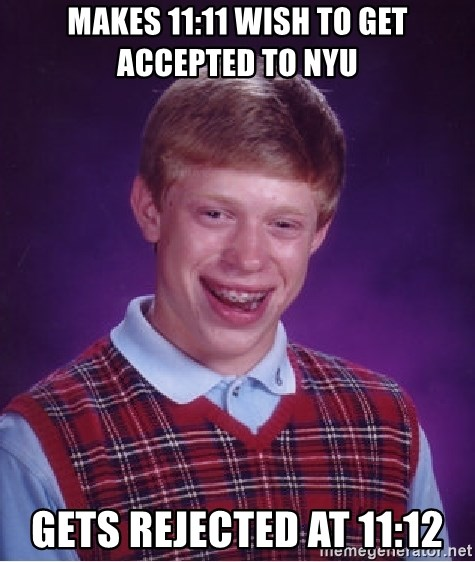 Bad Luck Brian - Makes 11:11 wish to get accepted to nyu gets rejected at 11:12