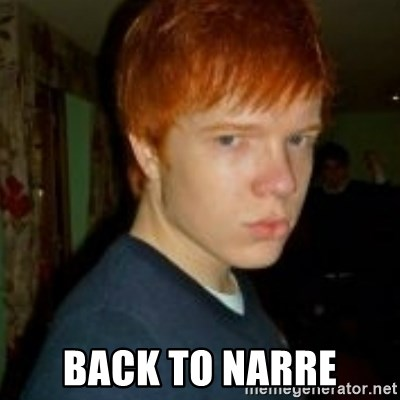 Flame_haired_Poser -  BACK TO NARRE