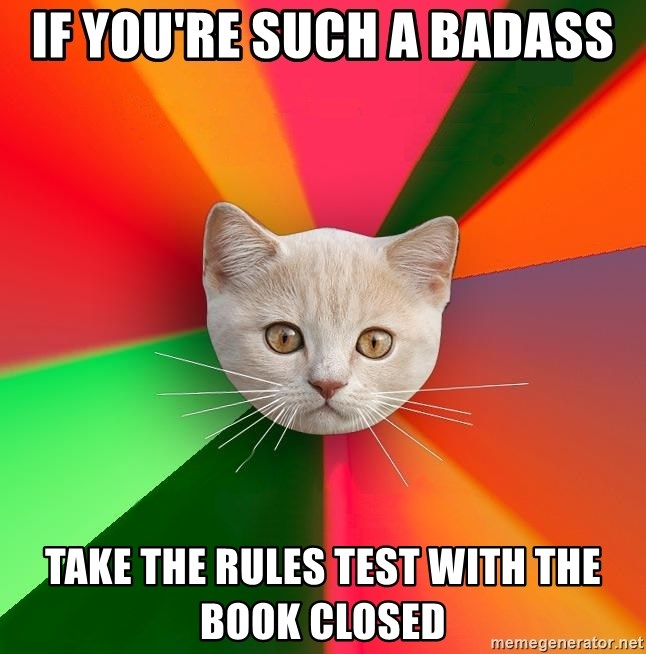 Advice Cat - If you're such a badass take the rules test with the book closed