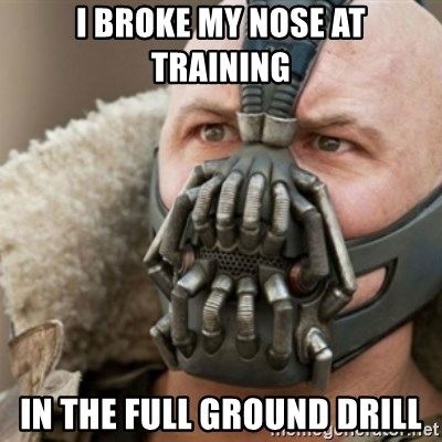 Bane - I BROKE MY NOSE AT TRAINING IN THE FULL GROUND DRILL