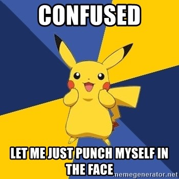 Pokemon Logic  - Confused Let me just punch myself in the face