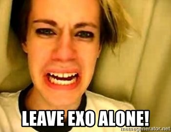 leave britney alone -  Leave Exo Alone!