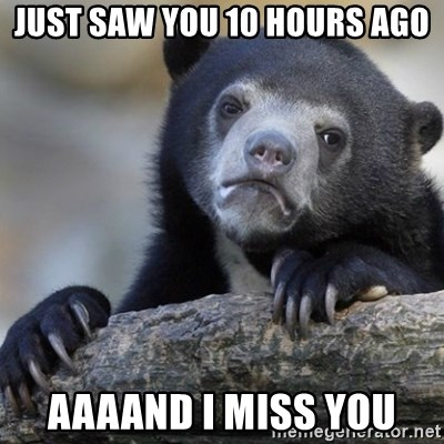 Confession Bear - Just Saw you 10 hours ago Aaaand I miss you