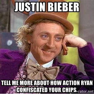 Willy Wonka - Justin Bieber Tell me more about how action ryan confiscated your chips.
