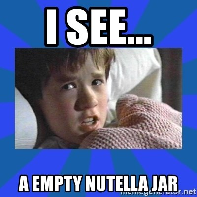 i see dead people - I SEE... A EMPTY NUTELLA JAR