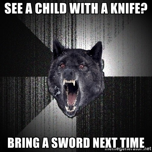 Insanity Wolf - SEE A CHILD WITH A KNIFE? Bring a sword next time