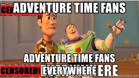 Toy Story Everywhere - Adventure time faNs Adventure time fans everywhere