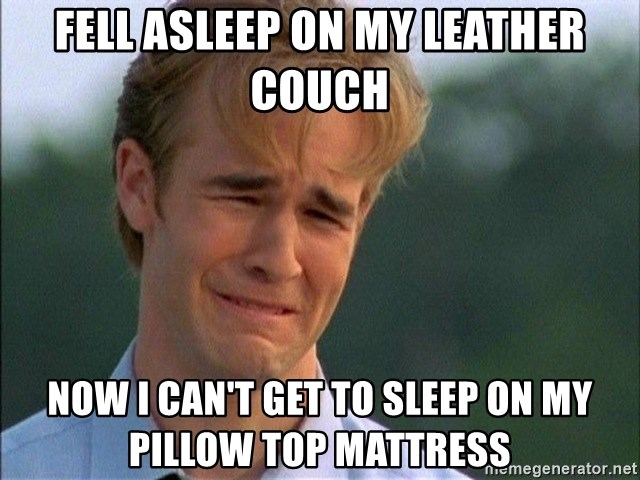 Crying Man - FELL ASLEEP ON MY LEATHER COUCH NOW I CAN'T GET TO SLEEP ON MY PILLOW TOP MATTRESS