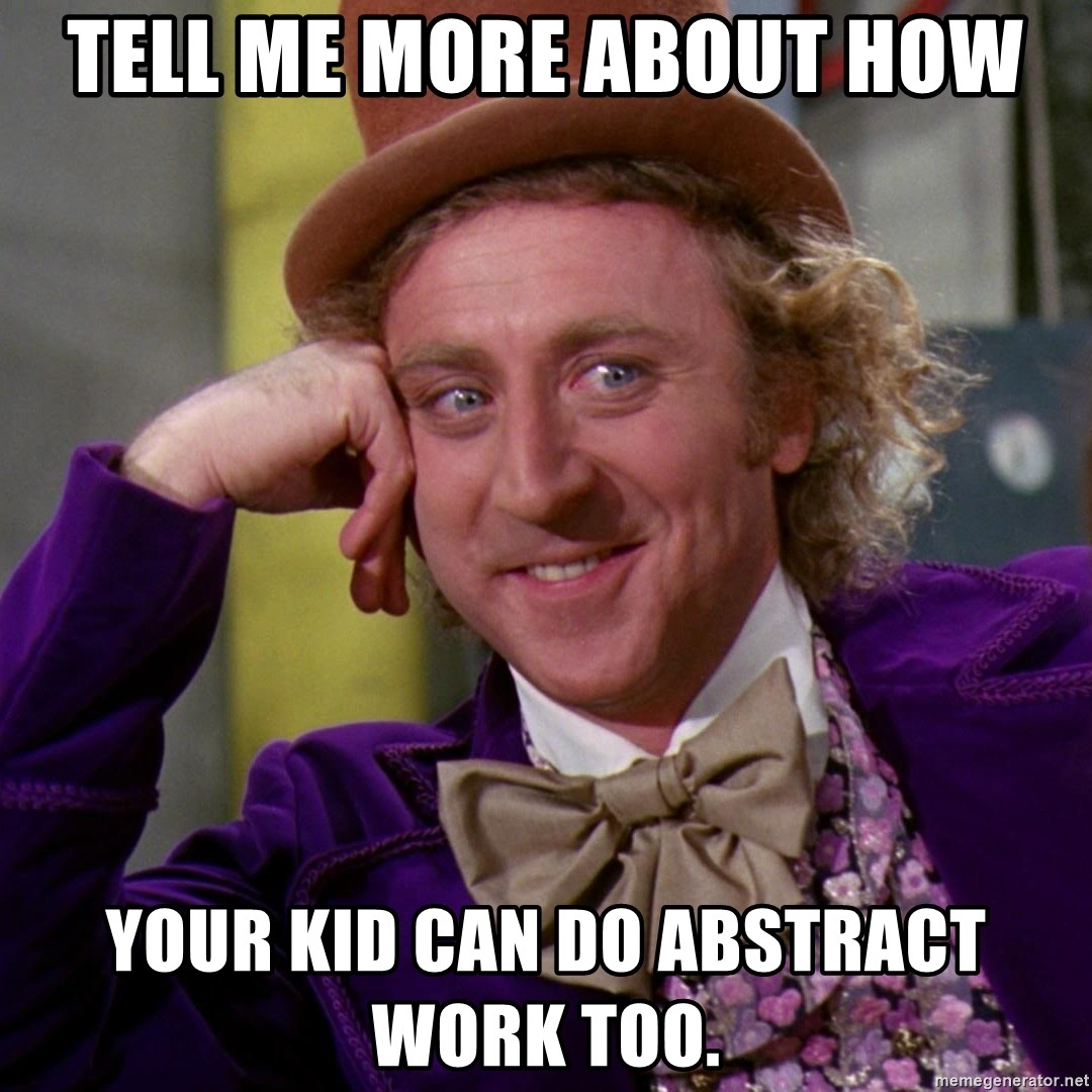 Willy Wonka - Tell me more about how Your kid can do abstract work too.
