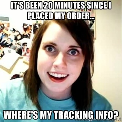 Overly Attached Girlfriend 2 - It's been 20 minutes since I placed my order... Where's my tracking info?