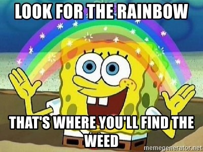 Imagination - LOOK FOR THE RAINBOW  THAT'S WHERE YOU'LL FIND THE WEED
