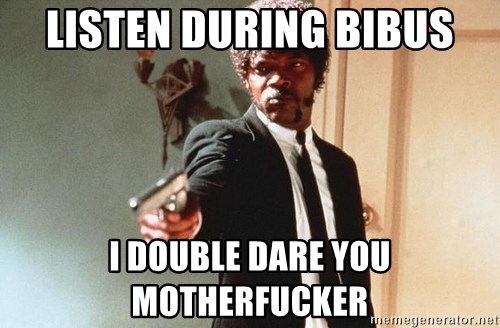 I double dare you - Listen during bibus I double dare you motherfucker