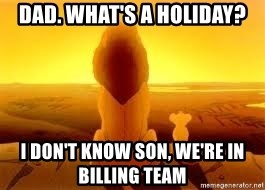 The Lion King - dad. what's a holiday? I don't know son, we're in billing team