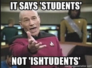 Captain Picard - It says 'students' not 'ishtudents'