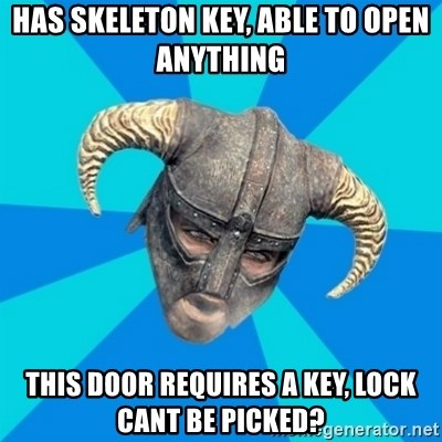skyrim stan - has skeleton key, able to open anything this door requires a key, lock cant be picked?