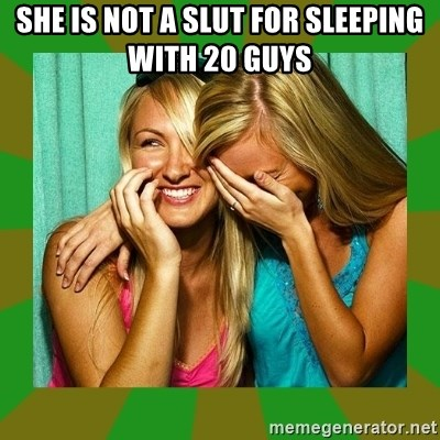 Laughing Girls  - SHE IS NOT A SLUT FOR SLEEPING WITH 20 GUYS