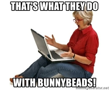 SHOCKED MOM! - that's what they do with bunnybeads!