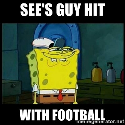 Don't you, Squidward? - SEE'S GUY HIT WITH FOOTBALL