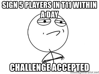 Challenge Accepted HD 1 - SIGN 5 PLAYERS IN T11 WITHIN A DAY  CHALLENGE ACCEPTED
