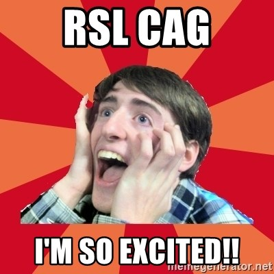 Super Excited - RSL CAG I'M SO EXCITED!!