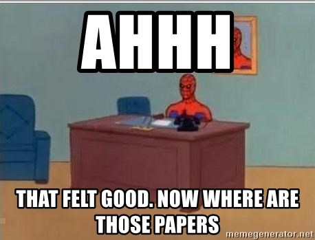 Spidermandesk - AHHH  THAT FELT GOOD. NOW WHERE ARE THOSE PAPERS