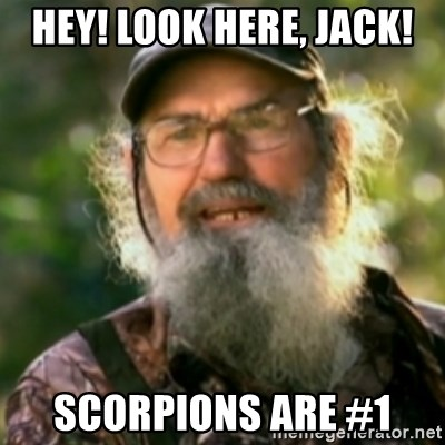 Duck Dynasty - Uncle Si  - Hey! Look here, jack! Scorpions are #1