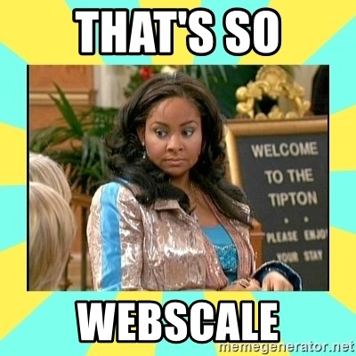 That's so Raven - That's so webscale