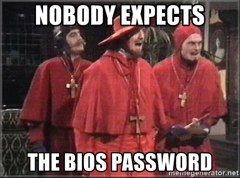 spanish inquisition - Nobody expects the bios password