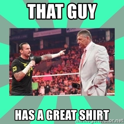 CM Punk Apologize! - THAT GUY HAS A GREAT SHIRT
