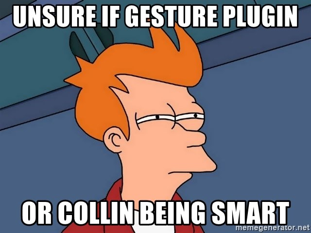 Futurama Fry - unsure if gesture plugin or collin being smart