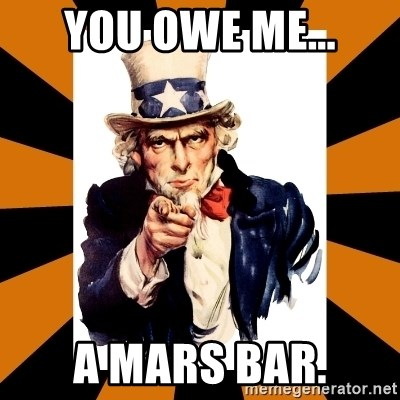 Uncle sam wants you! - YOU OWE ME... A MARS BAR.