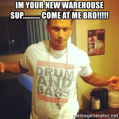Drum And Bass Guy - IM YOUR NEW WAREHOUSE SUP........... come at me bro!!!!!