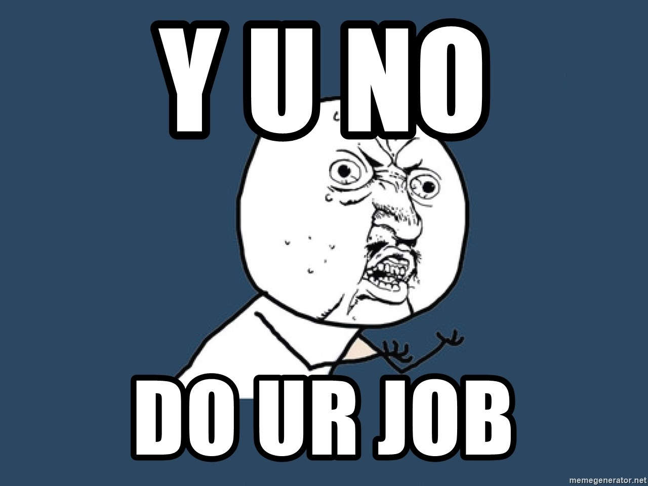 Y U No - Y U NO DO UR JOB