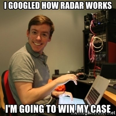 Ridiculously Photogenic Journalist - I GOOGLED HOW RADAR WORKS I'M GOING TO WIN MY CASE