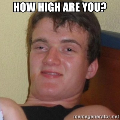 Really highguy - how high are you?