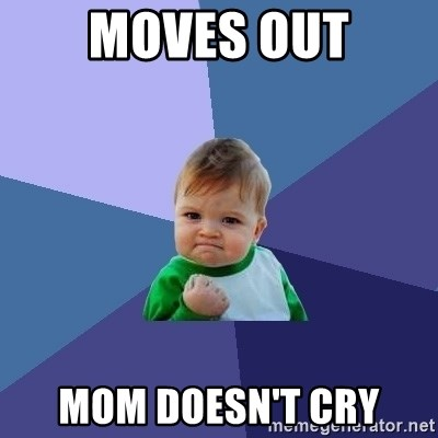 Success Kid - Moves out Mom doesn't cry