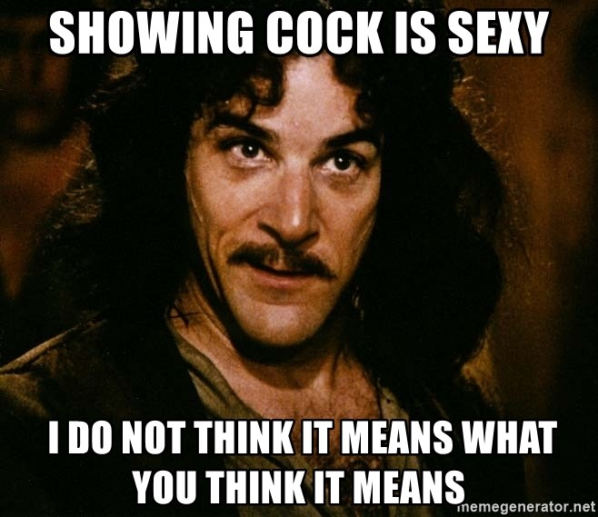 Inigo Montoya - Showing cock is sexy  I Do Not Think It Means What You Think It Means