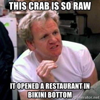 Gordon Ramsay - This CRab Is So Raw It opened a Restaurant in Bikini Bottom