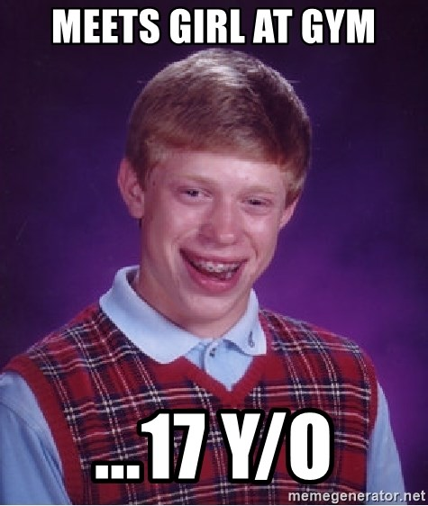 Bad Luck Brian - meets girl at gym ...17 y/o