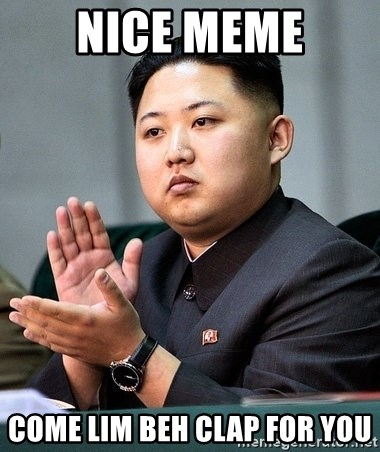 Kim Jong Un Clap - NICE MEME COME LIM BEH CLAP FOR YOU