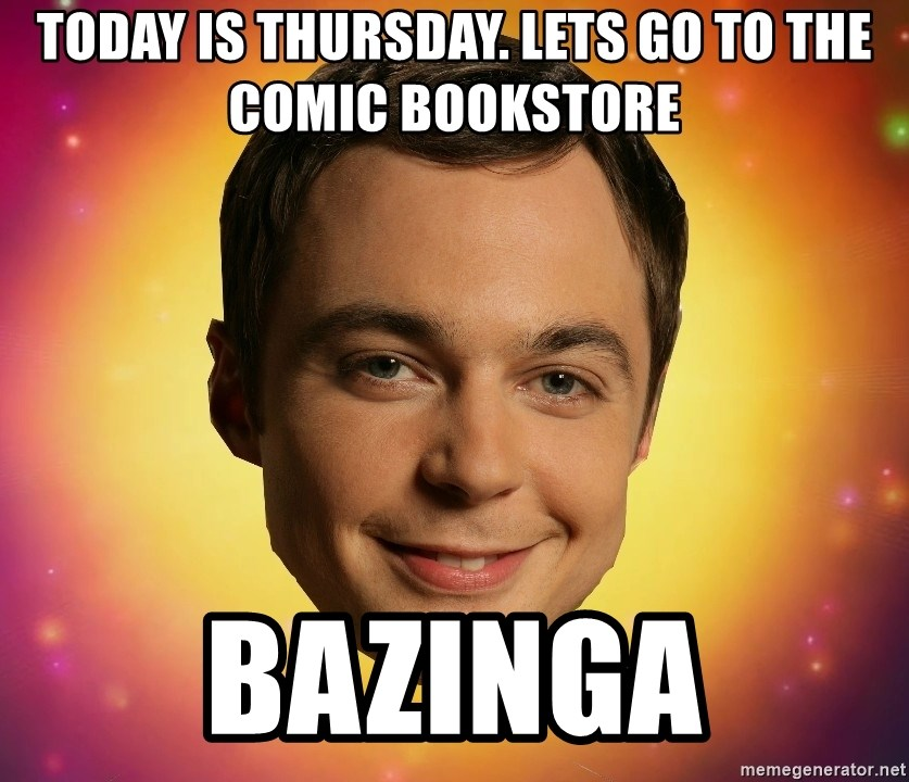 Sheldon Big Bang Theory - TODAY IS THURSDAY. LETS GO TO THE COMIC BOOKSTORE BAZINGA