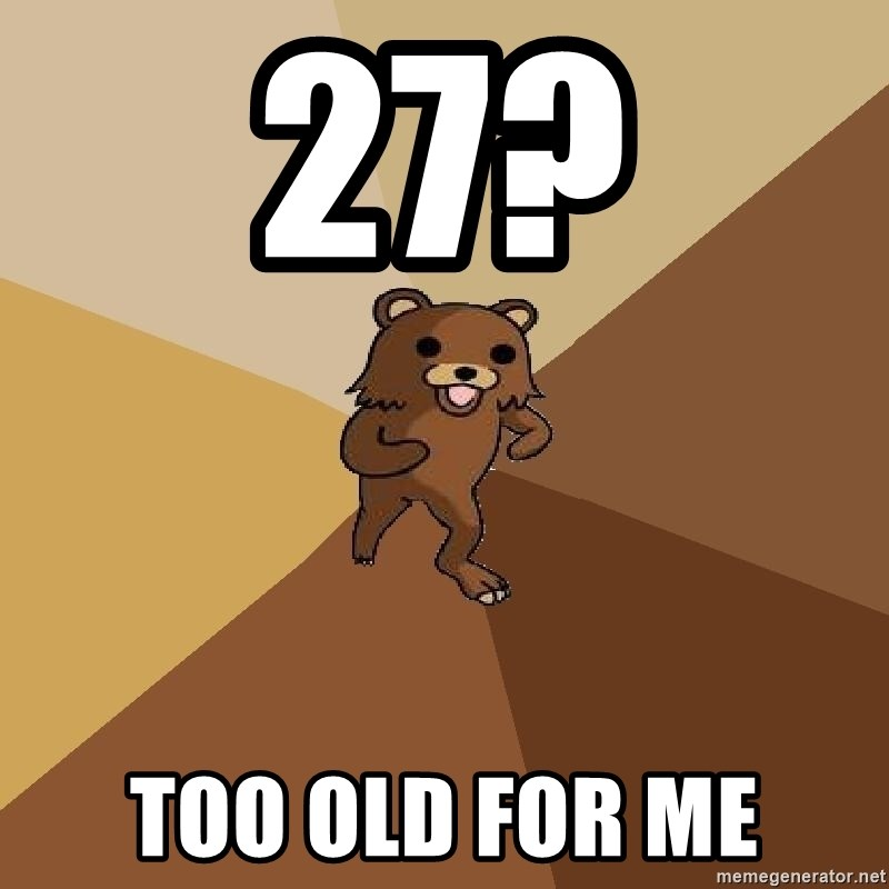 Pedo Bear From Beyond - 27? Too old for me