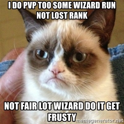 Grumpy Cat  - i do pvp too some wizard run not lost rank not fair lot wizard do it get frusty
