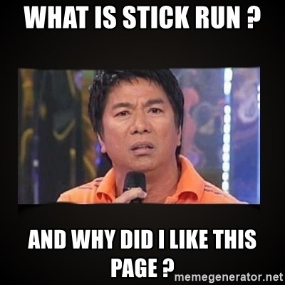 Willie Revillame me - what is stick run ?  and why did i like this page ?