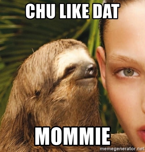 The Rape Sloth - Chu like dat Mommie