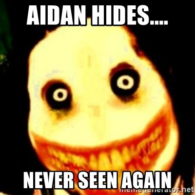 Tipical dream - AIDAN HIDES.... NEVER SEEN AGAIN