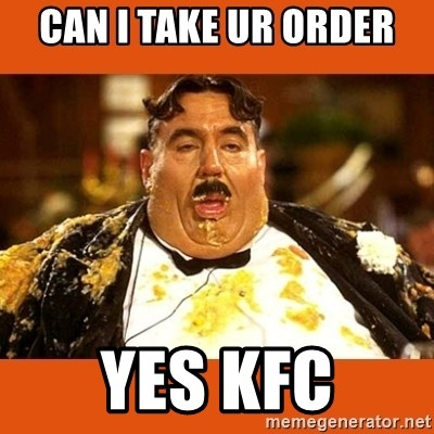 Fat Guy - CAN I TAKE UR ORDER YES KFC