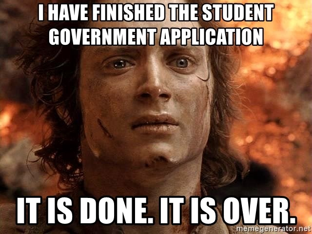 Frodo  - i have finished the student government application it is done. it is over.