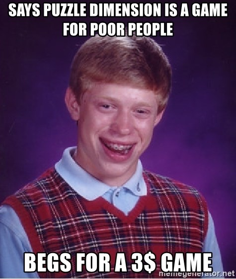 Bad Luck Brian - says puzzle dimension is a game for poor people begs for a 3$ game
